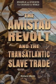 The Amistad Revolt and the Transatlantic Slave Trade ebook by Worth, Richard