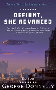 Defiant, She Advanced - Legends of Future Resistance ebook by George Donnelly, Wendy McElroy, Jake Antares,...