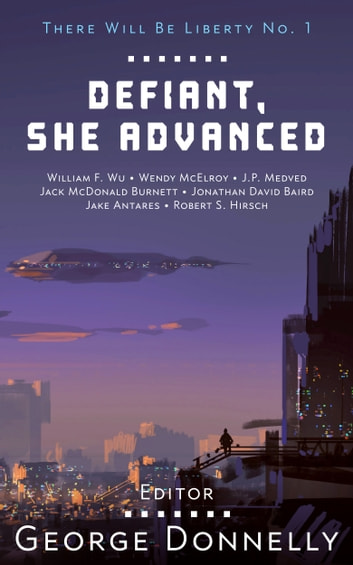 Defiant, She Advanced - Legends of Future Resistance ebook by George Donnelly,Wendy McElroy,Jake Antares,J.P. Medved,William F. Wu,Jack McDonald Burnett,Robert S. Hirsch,Jonathan David Baird