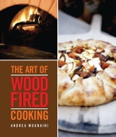 The Art of Wood-Fired Cooking ebook by Andrea Mugnaini