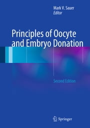 Principles of Oocyte and Embryo Donation ebook by Mark V. Sauer