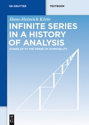 Infinite Series in a History of Analysis - Stages up to the Verge of Summability ebook by Hans-Heinrich Körle