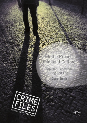 Jack the Ripper in Film and Culture - Top Hat, Gladstone Bag and Fog ebook by Clare Smith