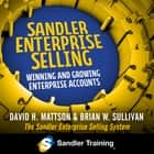Sandler Enterprise Selling - Winning, Growing, and Retaining Major Accounts audiobook by David Mattson, Brian W. Sullivan, Sean Pratt