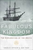 A Fabulous Kingdom - The Exploration of the Arctic ebook by Charles Officer, Jake Page