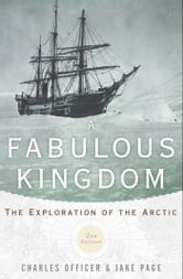 A Fabulous Kingdom: The Exploration of the Arctic ebook by Charles Officer,Jake Page