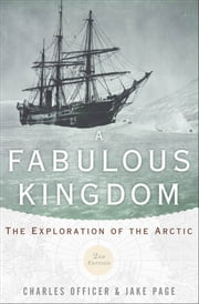 A Fabulous Kingdom - The Exploration of the Arctic ebook by Charles Officer,Jake Page