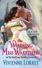 Winning Miss Wakefield - The Wallflower Wedding Series 電子書籍 by Vivienne Lorret