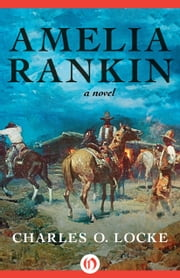 Amelia Rankin - A Novel ebook by Charles O. Locke