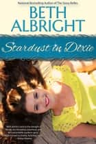 Stardust In Dixie ebook by Beth Albright