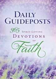 Daily Guideposts 365 Spirit-Lifting Devotions of Faith ebook by Editors, Guideposts
