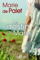 Le Destin de Marie eBook by Marie de Palet
