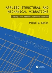 Applied Structural and Mechanical Vibrations: Theory and Methods, Second Edition ebook by Gatti, Paolo L.