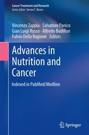 Advances in Nutrition and Cancer ebook by Vincenzo Zappia,Salvatore Panico,Gian Luigi Russo,Alfredo Budillon,Fulvio Della Ragione
