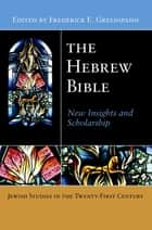 The Hebrew Bible - New Insights and Scholarship ebook by Frederick E. Greenspahn