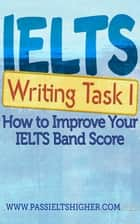 IELTS Task 1 Writing (Academic) Test: How to improve your IELTS band score - How to Improve your IELTS Test bandscores ebook by Steve Price, Adonis Enricuso