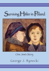 Surviving Hitler In Poland - One Jew's Story ebook by Elizabeth Rynecki