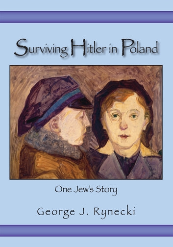 Surviving Hitler in Poland - One Jew's Story ebook by George J. Rynecki