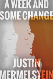 A Week and Some Change - Lucid and Awake ebook by Justin Mermelstein