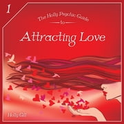The HollyPsychic Guide to Attracting Love ebook by Holly Gill