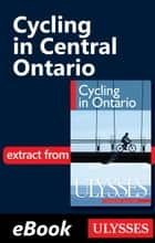Cycling in Central Ontario ebook by John Lynes