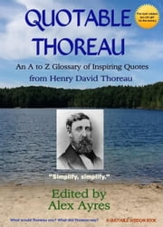 Quotable Thoreau - An A to Z Glossary of Inspiring Quotations from Henry David Thoreau ebook by Henry David Thoreau,Alex Ayres,Janine Cooper Ayres