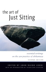 The Art of Just Sitting - Essential Writings on the Zen Practice of Shikantaza ebook by John Daido Loori,Taigen Dan Leighton