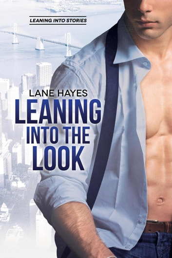 Leaning Into the Look - Leaning Into Stories, #7 ebook by Lane Hayes