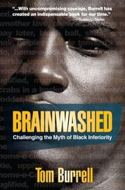 Brainwashed - Challenging the Myth of Black Inferiority ebook by Tom Burrell