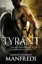Tyrant ebook by Valerio Massimo Manfredi