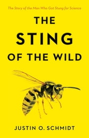 The Sting of the Wild ebook by Justin O. Schmidt