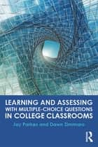 Learning and Assessing with Multiple-Choice Questions in College Classrooms ebook by Jay Parkes,Dawn Zimmaro