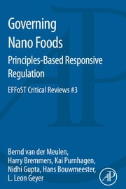 Governing Nano Foods: Principles-Based Responsive Regulation - EFFoST Critical Reviews #3 ebook by Bernd van der Meulen,Harry Bremmers,Kai Purnhagen,Nidhi Gupta,Hans Bouwmeester,L. Leon Geyer