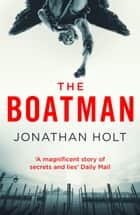 The Boatman - A conspiracy thriller set in Venice from the author of The Girl Before ebook by Jonathan Holt