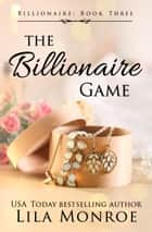 The Billionaire Game ebook by Lila Monroe