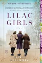Lilac Girls - A Novel eBook by Martha Hall Kelly