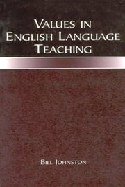 Values in English Language Teaching ebook by Johnston, Bill