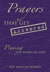Prayers That Get Answered - Praying the Word of God ebook by May Mencer Morris
