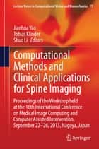 Computational Methods and Clinical Applications for Spine Imaging ebook by Jianhua Yao,Tobias Klinder,Shuo Li