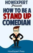 How To Be a Stand Up Comedian ebook by HowExpert