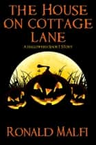 The House on Cottage Lane - A Halloween Short Story ebook by Ronald Malfi