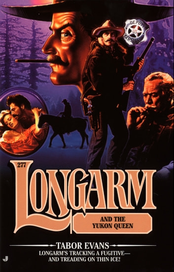 Longarm #277: Longarm and the Yukon Queen eBook by Tabor Evans