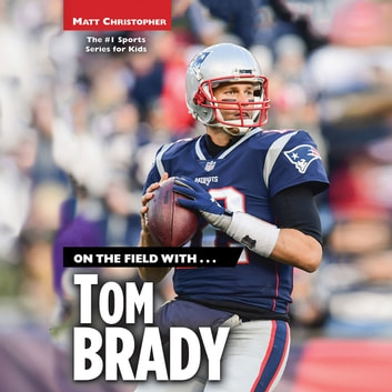 On the Field with...Tom Brady audiobook by Matt Christopher