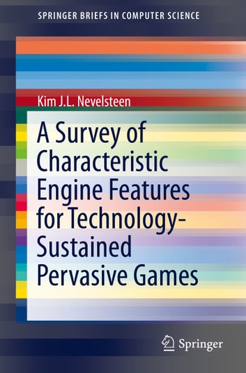A Survey of Characteristic Engine Features for Technology-Sustained Pervasive Games ebook by Kim J.L. Nevelsteen