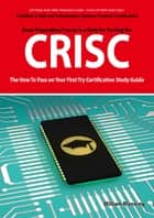 CRISC Certified in Risk and Information Systems Control Exam Certification Exam Preparation Course in a Book for Passing the CRISC Exam - The How To Pass on Your First Try Certification Study Guide ebook by William Manning