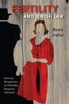 Fertility and Jewish Law ebook by Ronit Irshai