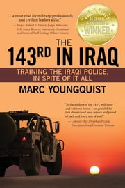 The 143rd in Iraq: Training the Iraqi Police, In Spite of It All ebook by Marc Youngquist