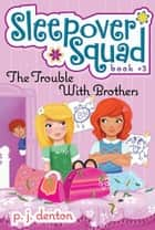 The Trouble with Brothers ebook by P. J. Denton, Julia Denos