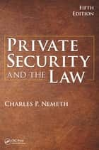 Private Security and the Law ebook by Charles P. Nemeth