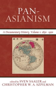 Pan-Asianism - A Documentary History, 1850–1920 ebook by Sven Saaler,Christopher W. A. Szpilman